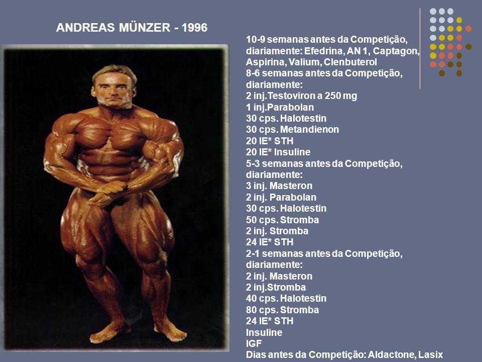 ANDREAS MÜNZER - 1996 10-9 semanas antes da Competição, diariamente: Efedrina, AN 1, Captagon, Aspirina, Valium, Clenbuterol 8-6 semanas antes da Comp