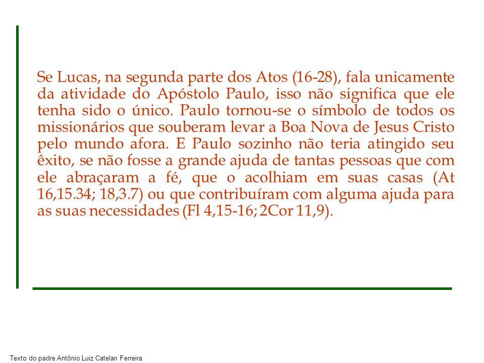Texto do padre Antônio Luiz Catelan Ferreira Também é importante notar que nem sempre podemos ficar somente com as informações históricas que Lucas nos dá sobre Paulo.