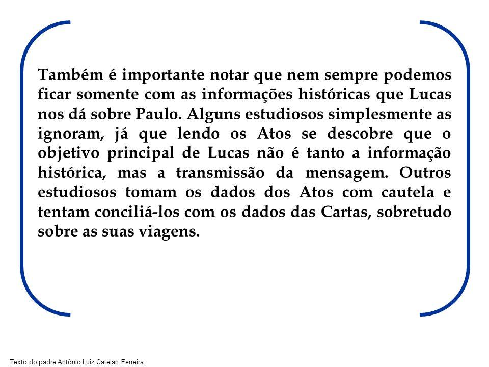 Texto do padre Antônio Luiz Catelan Ferreira Os Atos dos Apóstolos foram escritos cerca de 15 anos após a morte do Apóstolo.