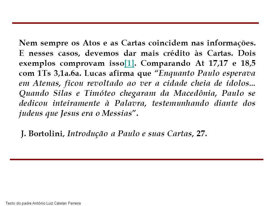 Texto do padre Antônio Luiz Catelan Ferreira Paulo contudo, tem outra versão: Assim, não mais podendo agüentar; resolvemos ficar sozinhos em Atenas, e enviamos a vocês Timóteo...