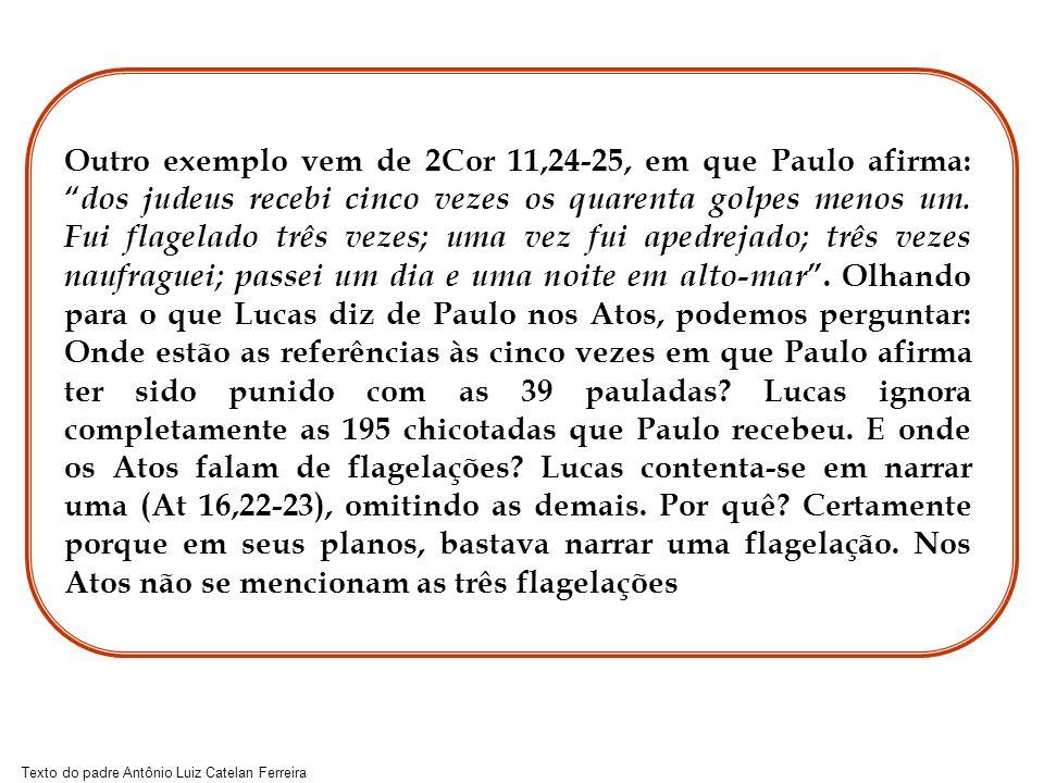 Texto do padre Antônio Luiz Catelan Ferreira Também Lucas narra somente o grande naufrágio da quarta viagem (na qual talvez estava presente).