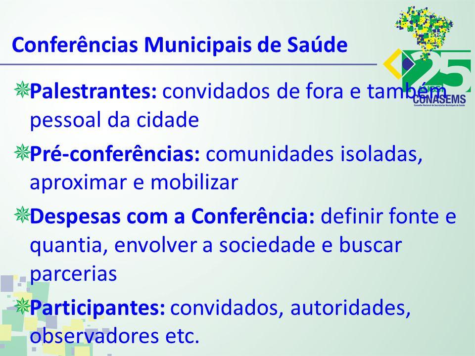 Conferências Municipais de Saúde Palestrantes: convidados de fora e também pessoal da cidade Pré-conferências: comunidades isoladas, aproximar e mobil