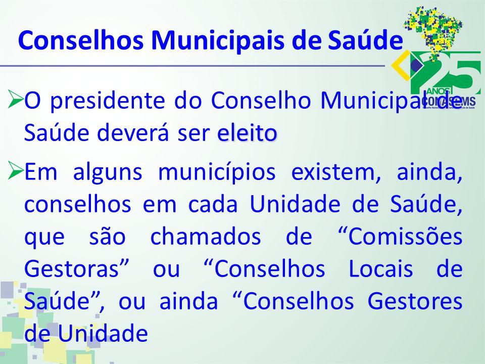 Conselhos Municipais de Saúde de eleito O presidente do Conselho Municipal de Saúde deverá ser eleito Em alguns municípios existem, ainda, conselhos e