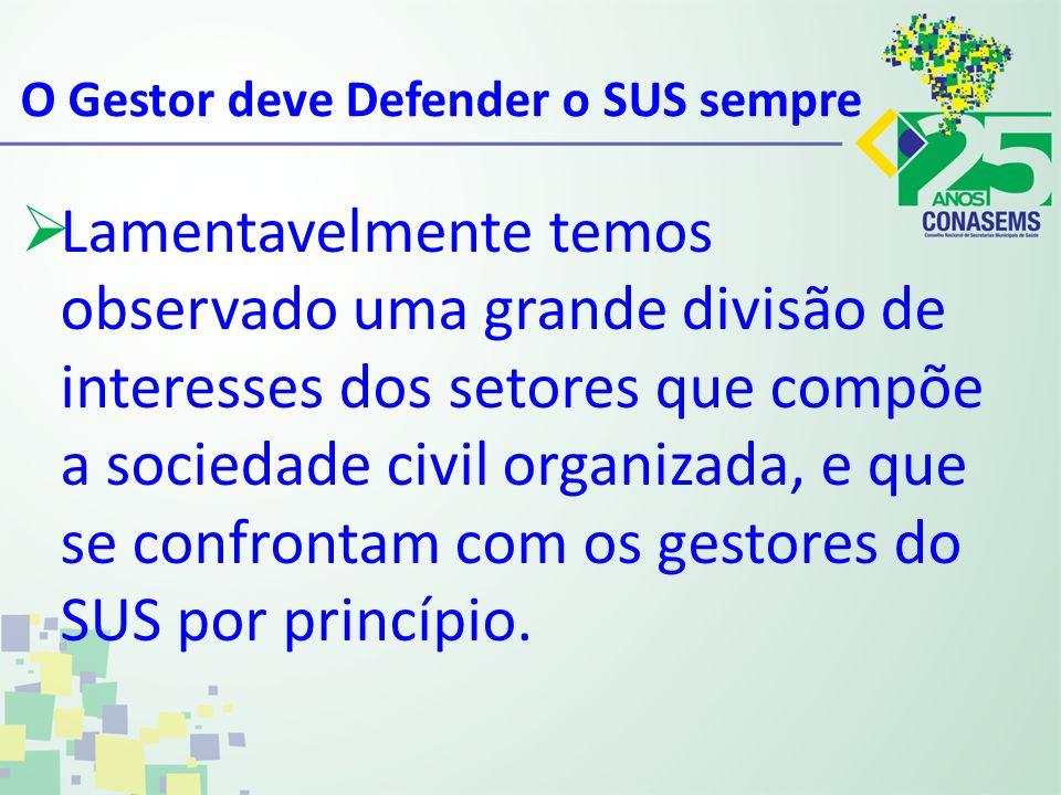 O Gestor deve Defender o SUS sempre Lamentavelmente temos observado uma grande divisão de interesses dos setores que compõe a sociedade civil organiza