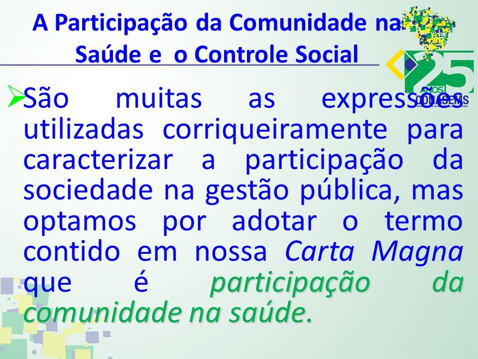 A Participação da Comunidade na Saúde e o Controle Social participação da comunidade na saúde. São muitas as expressões utilizadas corriqueiramente pa