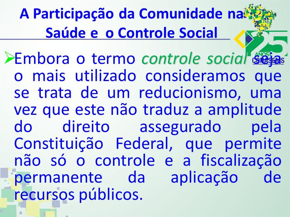 A Participação da Comunidade na Saúde e o Controle Social controle social Embora o termo controle social seja o mais utilizado consideramos que se tra