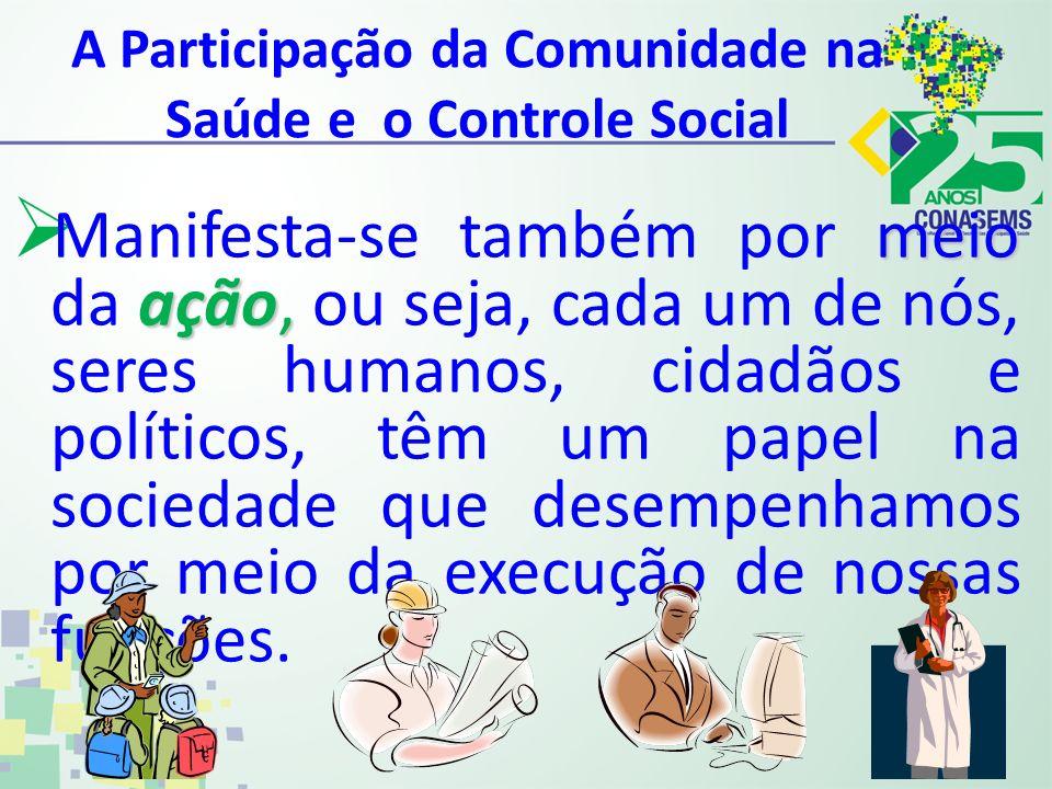 A Participação da Comunidade na Saúde e o Controle Social meio ação, Manifesta-se também por meio da ação, ou seja, cada um de nós, seres humanos, cid