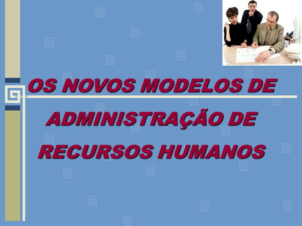 OS NOVOS MODELOS DE ADMINISTRAÇÃO DE RECURSOS HUMANOS