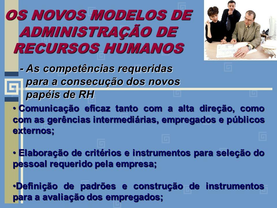 OS NOVOS MODELOS DE ADMINISTRAÇÃO DE RECURSOS HUMANOS - As competências requeridas para a consecução dos novos para a consecução dos novos papéis de R