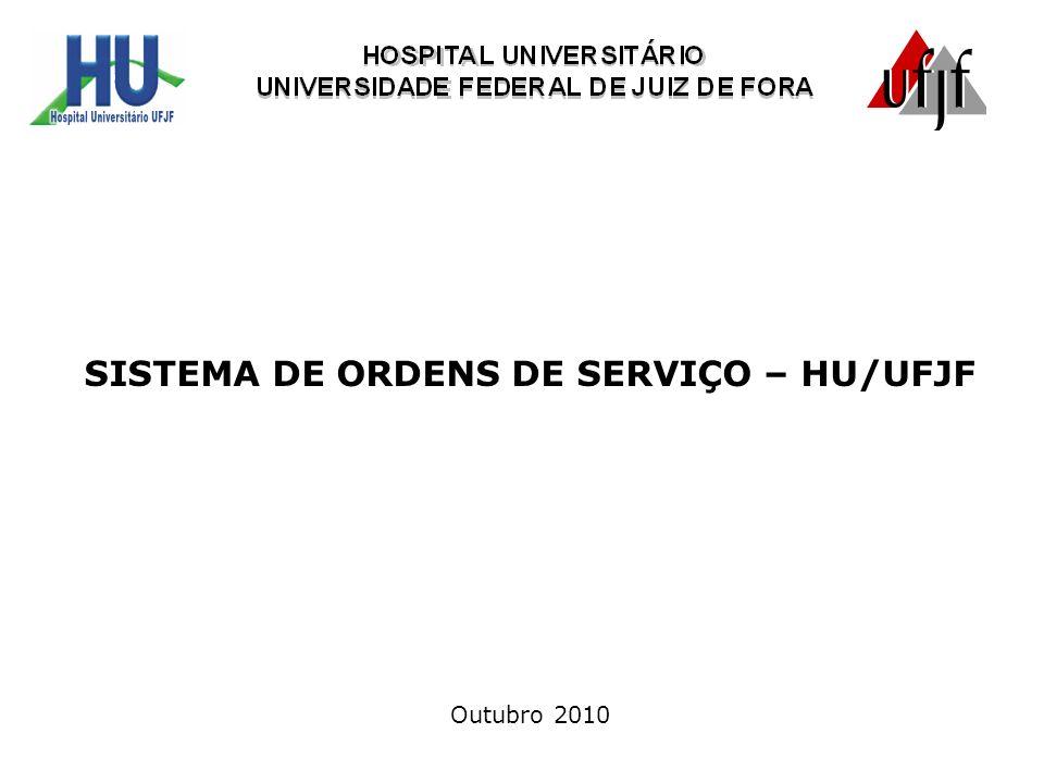 SISTEMA DE ORDENS DE SERVIÇO – HU/UFJF Outubro 2010