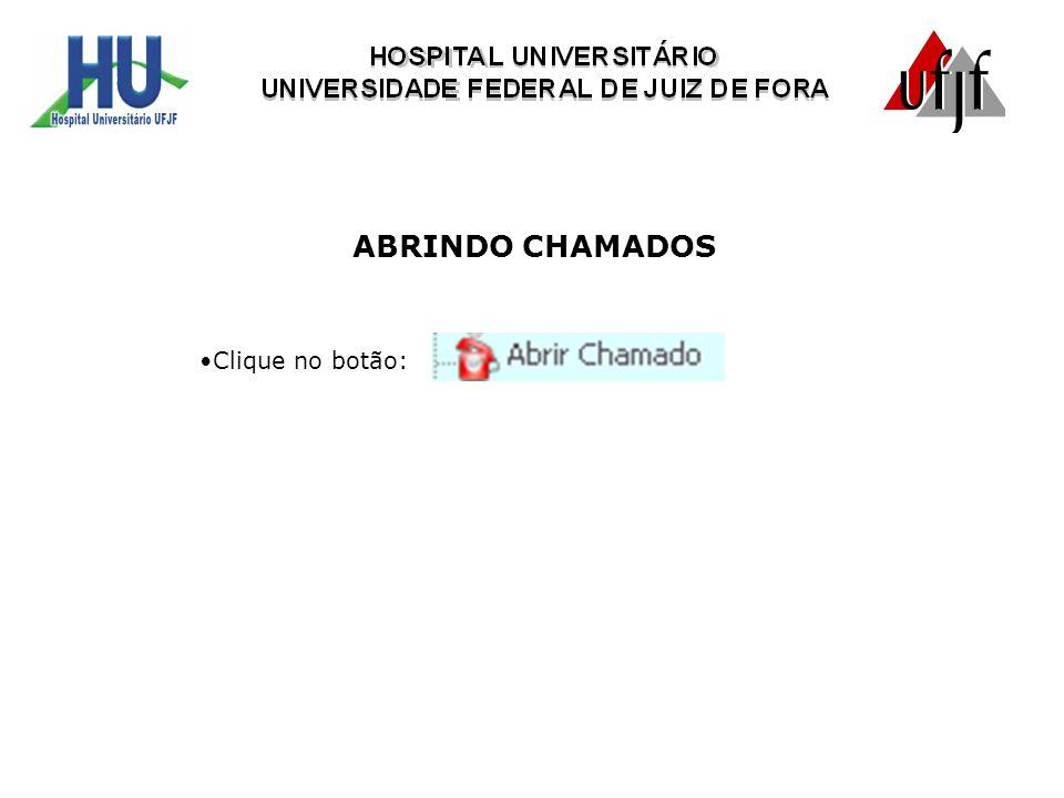 ABRINDO CHAMADOS Clique no botão: