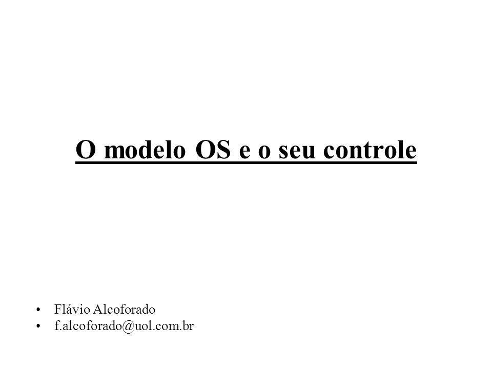 O modelo OS e o seu controle Flávio Alcoforado f.alcoforado@uol.com.br
