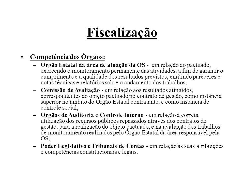 Fiscalização Competência dos Órgãos: –Órgão Estatal da área de atuação da OS - em relação ao pactuado, exercendo o monitoramento permanente das ativid