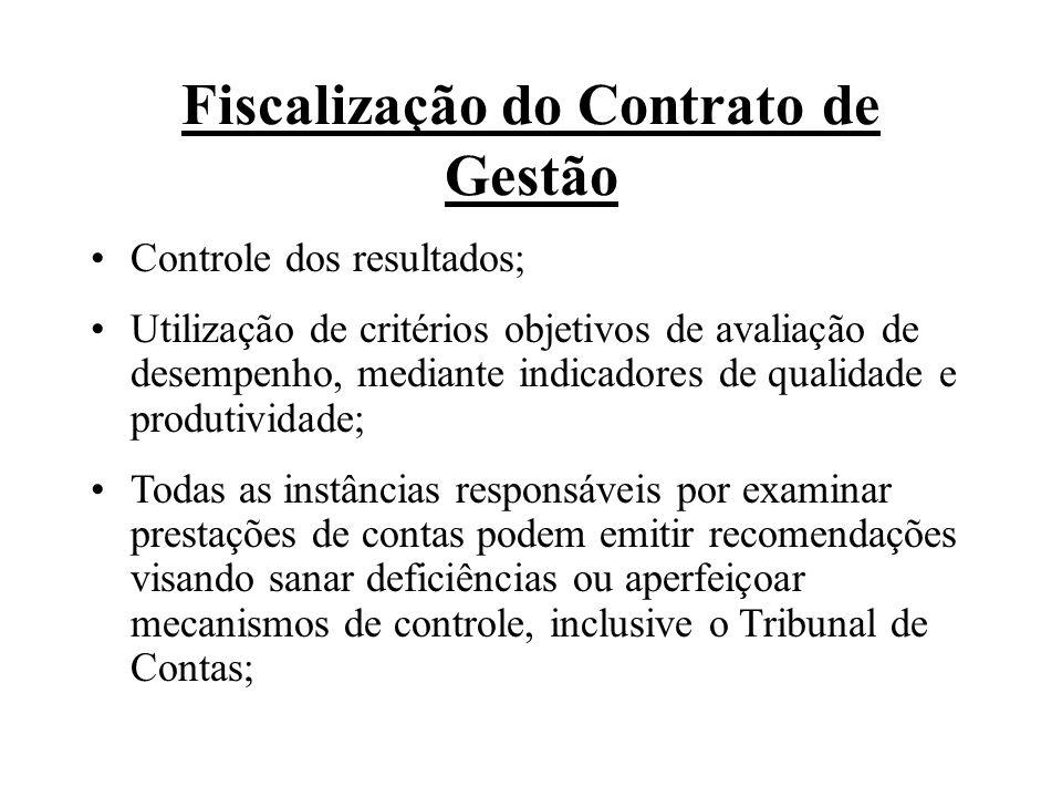 Fiscalização do Contrato de Gestão Controle dos resultados; Utilização de critérios objetivos de avaliação de desempenho, mediante indicadores de qual