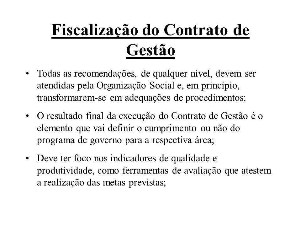 Fiscalização do Contrato de Gestão Todas as recomendações, de qualquer nível, devem ser atendidas pela Organização Social e, em princípio, transformar