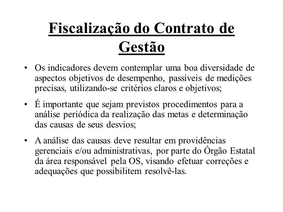 Fiscalização do Contrato de Gestão Os indicadores devem contemplar uma boa diversidade de aspectos objetivos de desempenho, passíveis de medições prec
