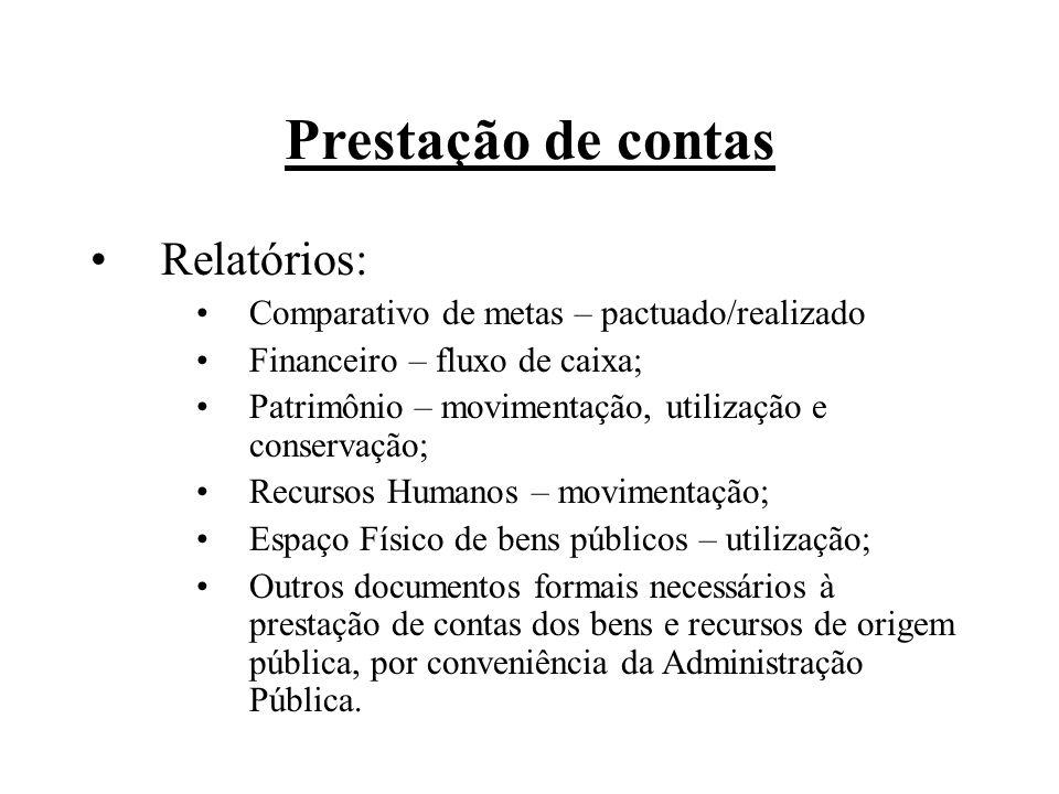 Prestação de contas Relatórios: Comparativo de metas – pactuado/realizado Financeiro – fluxo de caixa; Patrimônio – movimentação, utilização e conserv