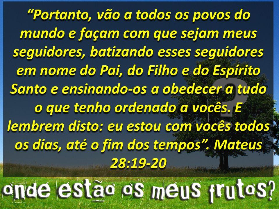 Portanto, vão a todos os povos do mundo e façam com que sejam meus seguidores, batizando esses seguidores em nome do Pai, do Filho e do Espírito Santo
