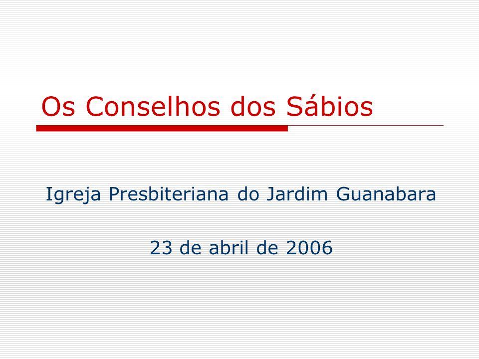 Os Conselhos dos Sábios Igreja Presbiteriana do Jardim Guanabara 23 de abril de 2006