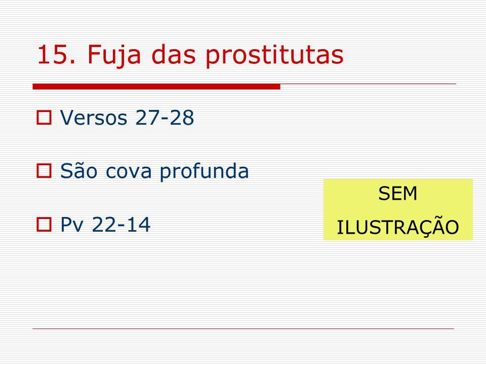 15. Fuja das prostitutas Versos 27-28 São cova profunda Pv 22-14 SEM ILUSTRAÇÃO