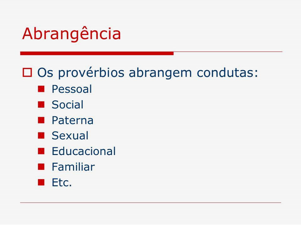 Abrangência Os provérbios abrangem condutas: Pessoal Social Paterna Sexual Educacional Familiar Etc.