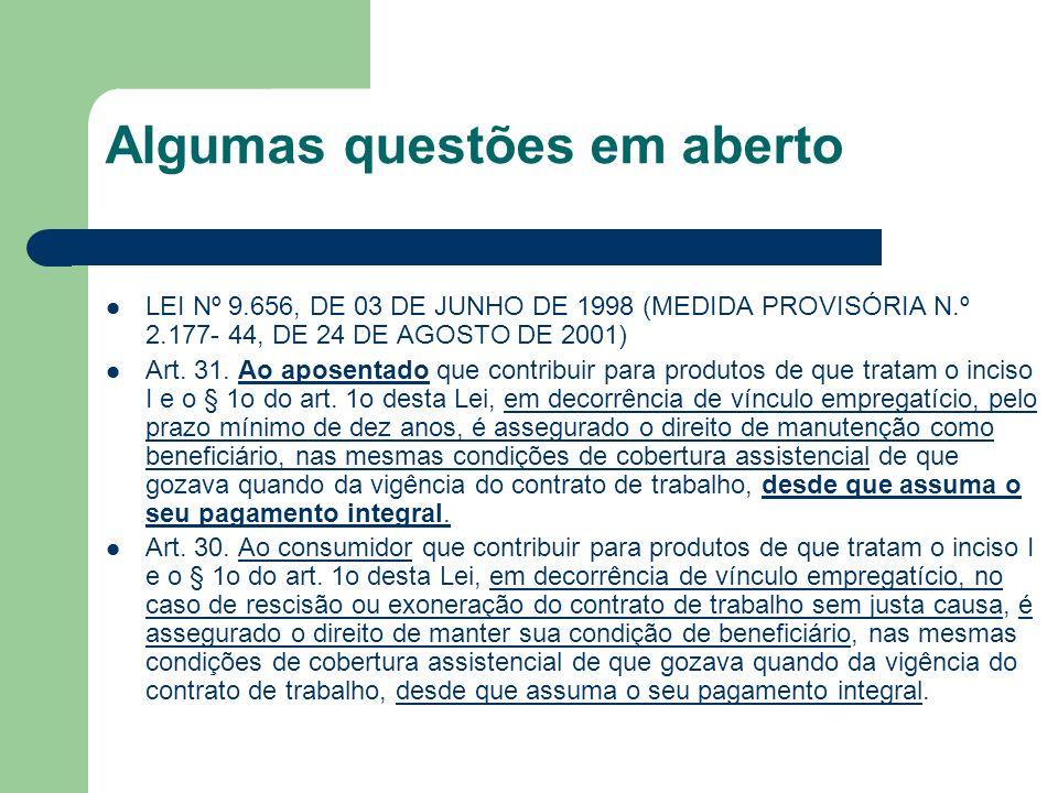 Algumas questões em aberto LEI Nº 9.656, DE 03 DE JUNHO DE 1998 (MEDIDA PROVISÓRIA N.º 2.177- 44, DE 24 DE AGOSTO DE 2001) Art. 31. Ao aposentado que