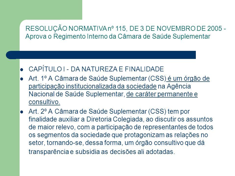 CAPÍTULO I - DA NATUREZA E FINALIDADE Art. 1º A Câmara de Saúde Suplementar (CSS) é um órgão de participação institucionalizada da sociedade na Agênci