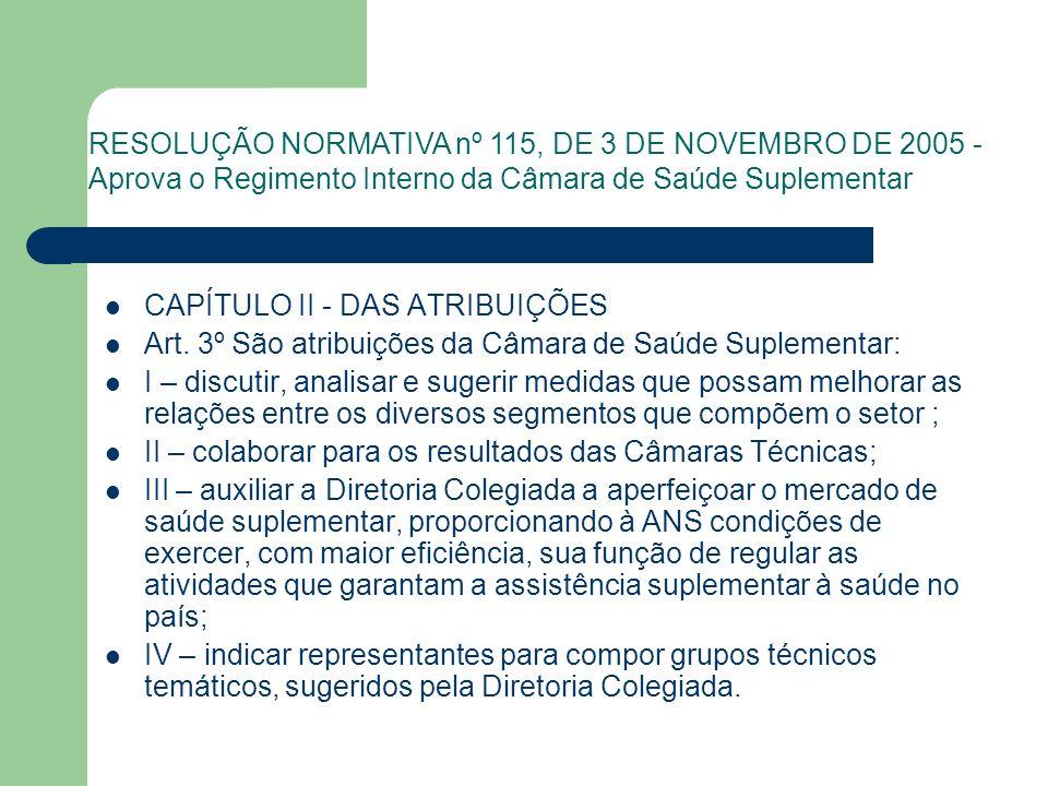 CAPÍTULO II - DAS ATRIBUIÇÕES Art. 3º São atribuições da Câmara de Saúde Suplementar: I – discutir, analisar e sugerir medidas que possam melhorar as