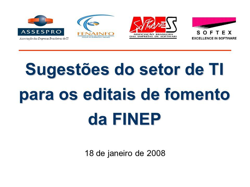 Sugestões do setor de TI para os editais de fomento da FINEP 18 de janeiro de 2008 Associação das Empresas Brasileiras de TI