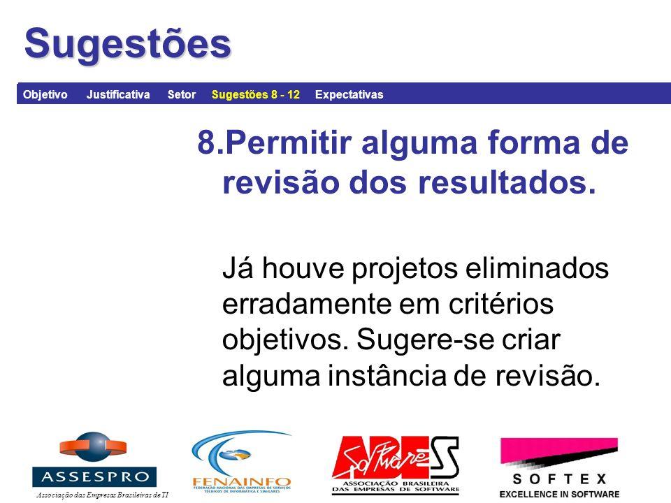 Associação das Empresas Brasileiras de TISugestões 8.Permitir alguma forma de revisão dos resultados.