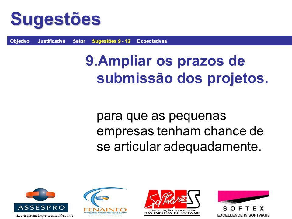 Associação das Empresas Brasileiras de TISugestões 9.Ampliar os prazos de submissão dos projetos.