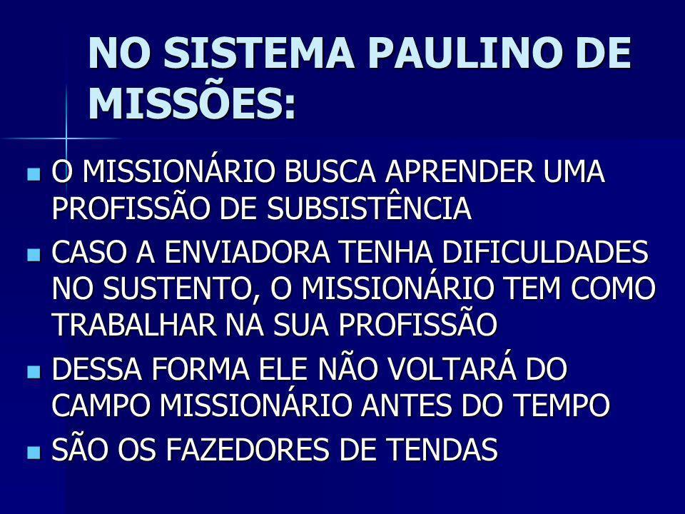 A ESCOLA DE MISSÕES USARÁ O SISTEMA PAULINO DE MISSÕES NESSE SISTEMA O MISSIONÁRIO BUSCA SEU PRÓPRIO SUSTENTO NESSE SISTEMA O MISSIONÁRIO BUSCA SEU PR