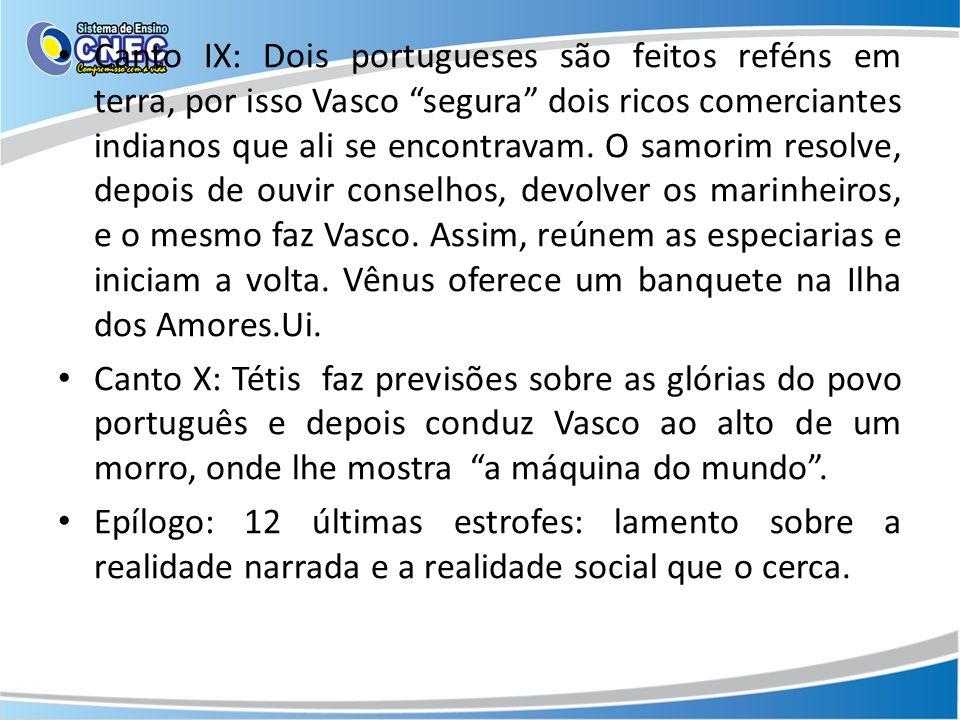 Canto IX: Dois portugueses são feitos reféns em terra, por isso Vasco segura dois ricos comerciantes indianos que ali se encontravam. O samorim resolv