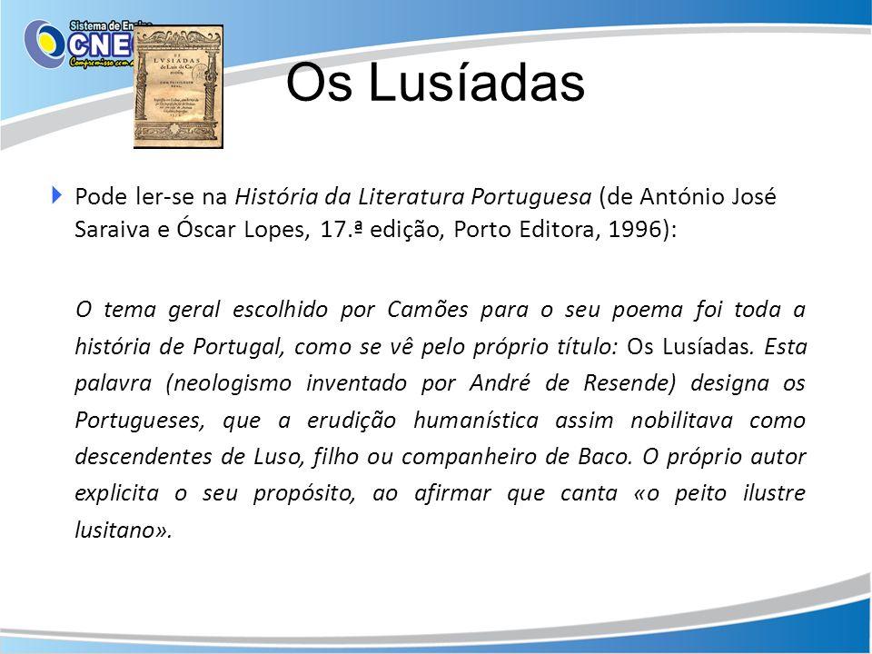 Pode ler-se na História da Literatura Portuguesa (de António José Saraiva e Óscar Lopes, 17.ª edição, Porto Editora, 1996): O tema geral escolhido por