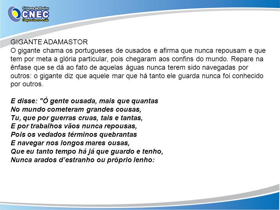 GIGANTE ADAMASTOR O gigante chama os portugueses de ousados e afirma que nunca repousam e que tem por meta a glória particular, pois chegaram aos conf