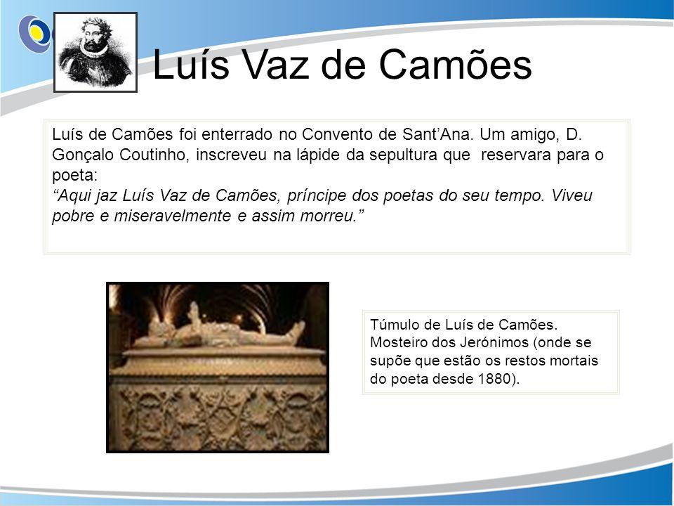 Luís Vaz de Camões Túmulo de Luís de Camões. Mosteiro dos Jerónimos (onde se supõe que estão os restos mortais do poeta desde 1880). Luís de Camões fo