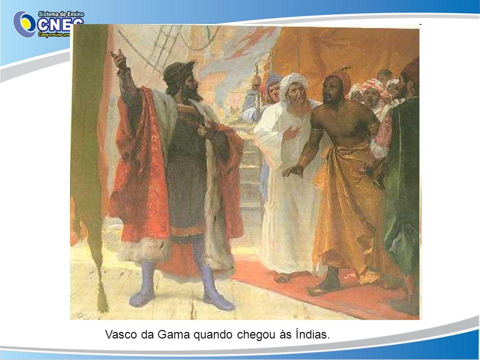 Vasco da Gama quando chegou às Índias.