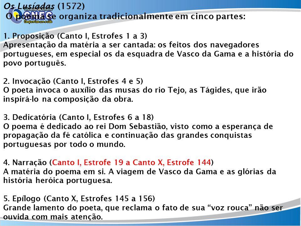 Os Lusíadas (1572) O poema se organiza tradicionalmente em cinco partes: 1. Proposição (Canto I, Estrofes 1 a 3) Apresentação da matéria a ser cantada