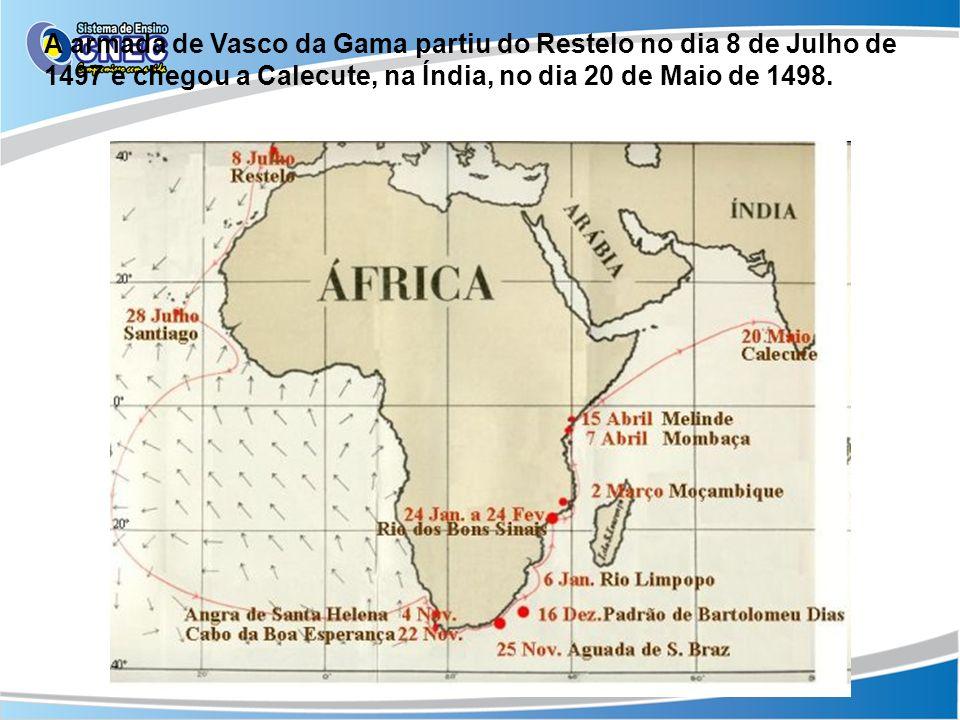 A armada de Vasco da Gama partiu do Restelo no dia 8 de Julho de 1497 e chegou a Calecute, na Índia, no dia 20 de Maio de 1498.