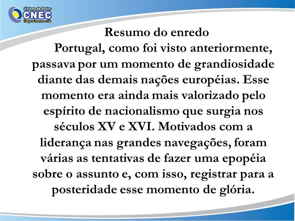 Resumo do enredo Portugal, como foi visto anteriormente, passava por um momento de grandiosidade diante das demais nações européias. Esse momento era