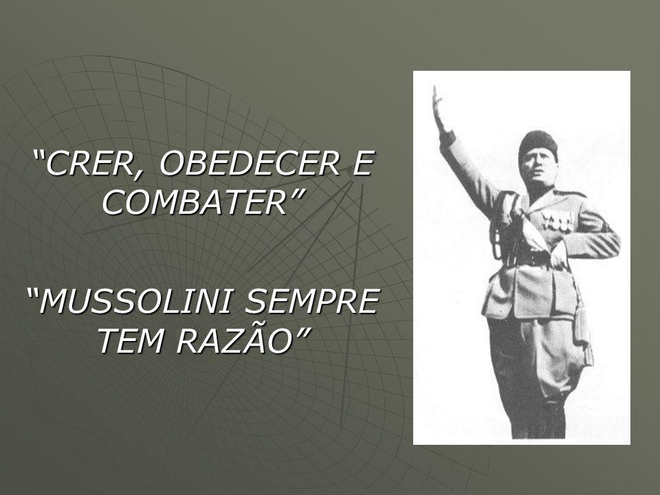 CRER, OBEDECER E COMBATER MUSSOLINI SEMPRE TEM RAZÃO