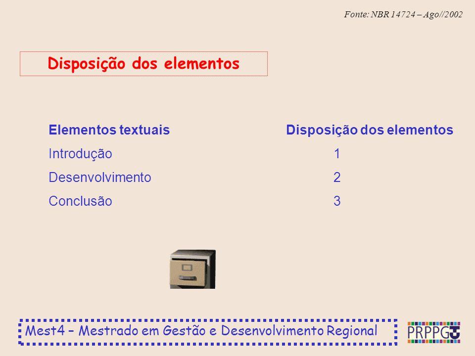 Mest4 – Mestrado em Gestão e Desenvolvimento Regional Fonte: NBR 14724 – Ago//2002 Elementos textuaisDisposição dos elementos Introdução1 Desenvolvimento2 Conclusão3 Disposição dos elementos