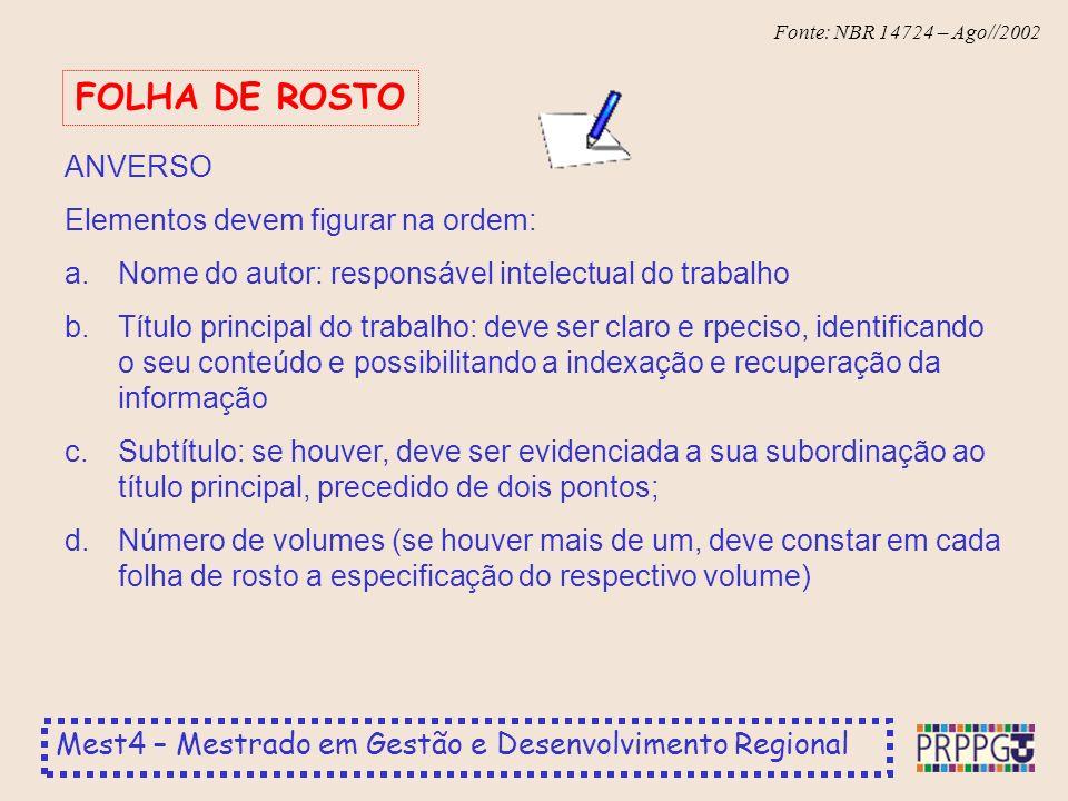 Mest4 – Mestrado em Gestão e Desenvolvimento Regional Fonte: NBR 14724 – Ago//2002 ANVERSO Elementos devem figurar na ordem: a.Nome do autor: responsá