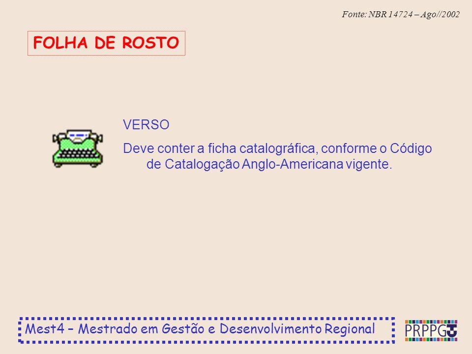 Mest4 – Mestrado em Gestão e Desenvolvimento Regional Fonte: NBR 14724 – Ago//2002 VERSO Deve conter a ficha catalográfica, conforme o Código de Catalogação Anglo-Americana vigente.