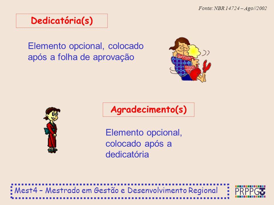 Mest4 – Mestrado em Gestão e Desenvolvimento Regional Fonte: NBR 14724 – Ago//2002 Elemento opcional, colocado após a folha de aprovação Dedicatória(s) Elemento opcional, colocado após a dedicatória Agradecimento(s)