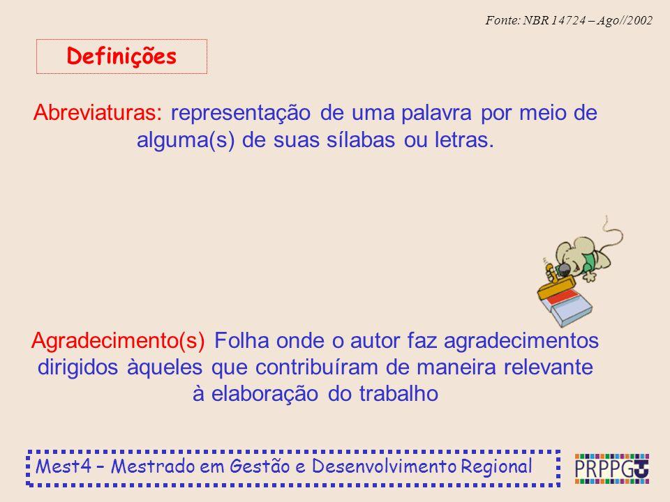 Mest4 – Mestrado em Gestão e Desenvolvimento Regional Fonte: NBR 14724 – Ago//2002 Os textos devem ser apresentados em papel branco, formato A4 (21cm x 29,7 cm), digitados ou datilografados na cor preta, com exceção das ilustrações, no anverso das folhas exceto a folha de rosto O projeto gráfico é de responsabilidade do autor do trabalho Recomenda-se, para digitação, a utilização de fonte tamanho 12 para o texto e tamanho menor para citações de mais de três linhas, notas de rodapé, paginação e legendas das ilustrações e tabelas.