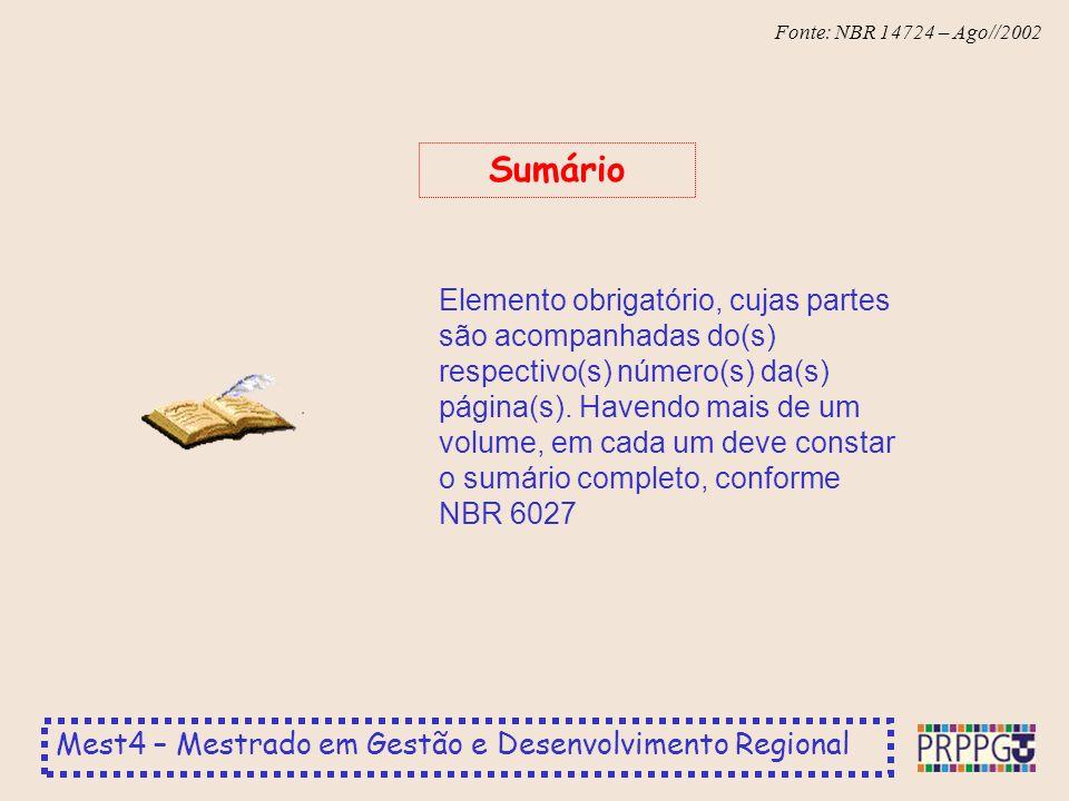 Mest4 – Mestrado em Gestão e Desenvolvimento Regional Fonte: NBR 14724 – Ago//2002 Elemento obrigatório, cujas partes são acompanhadas do(s) respectiv