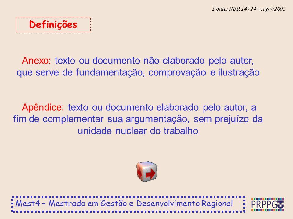 Mest4 – Mestrado em Gestão e Desenvolvimento Regional Fonte: NBR 14724 – Ago//2002 Quando aparece pela primeira vez no texto, a forma completa do nome precede a sigla, colocada entre parênteses Siglas Associação Brasileira de Normas Técnicas (ABNT)