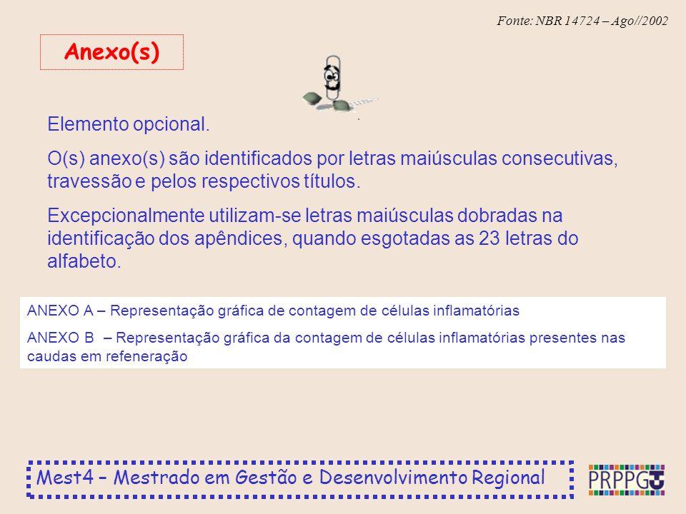 Mest4 – Mestrado em Gestão e Desenvolvimento Regional Fonte: NBR 14724 – Ago//2002 Elemento opcional. O(s) anexo(s) são identificados por letras maiús