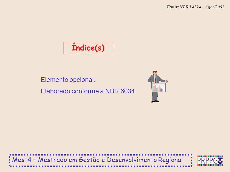 Mest4 – Mestrado em Gestão e Desenvolvimento Regional Fonte: NBR 14724 – Ago//2002 Elemento opcional. Elaborado conforme a NBR 6034 Índice(s)